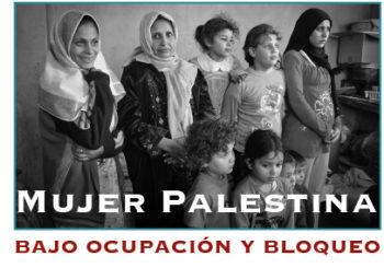 Mujer palestina bajo ocupación, bloqueo y discriminación en su propia tierra